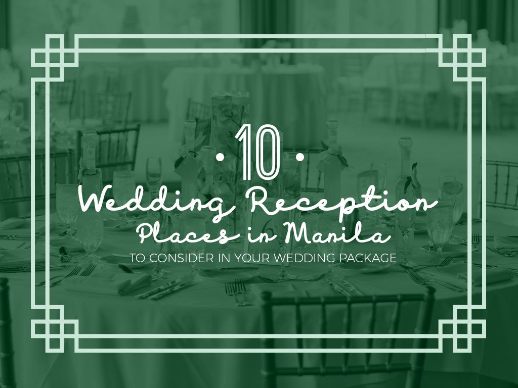 10 Wedding Reception Places in Manila to Consider in Your Wedding Package