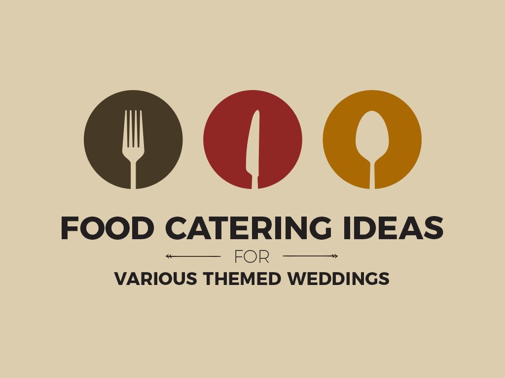 Food Catering Ideas for Various Themed Weddings