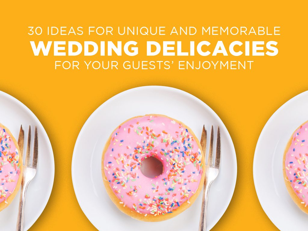 30+ Ideas for Unique and Memorable Wedding Delicacies for your Guests' Enjoyment