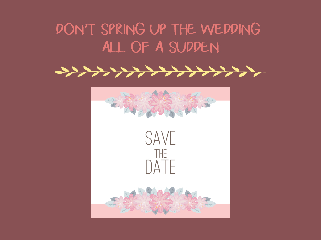 Don't Spring Up The Wedding All Of A Sudden