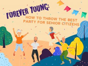 Forever Young: How to Throw the Best Party for Senior Citizens