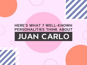 Here's What 7 Well Known Personalities Think About Juan Carlo